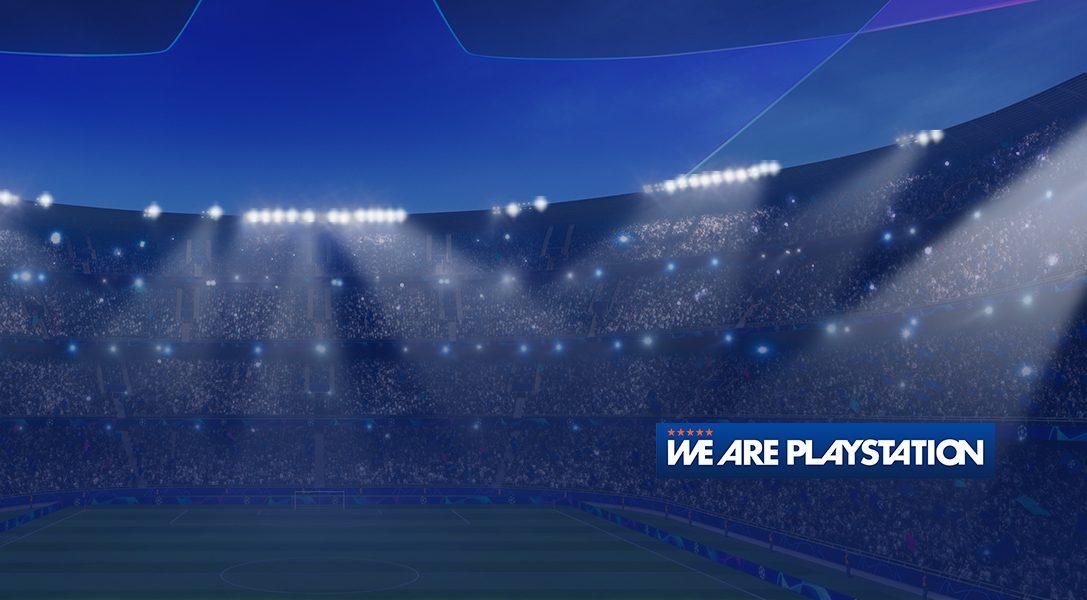 Vivez les 1/8e de finale de la Ligue des Champions avec We Are PlayStation