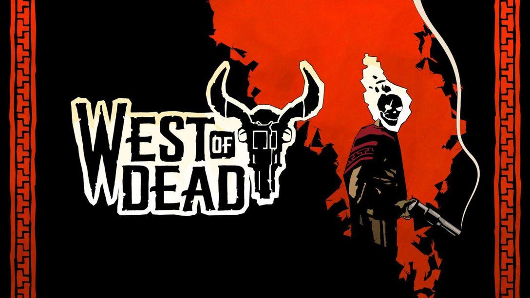 West of Dead disponible  sur PS4
